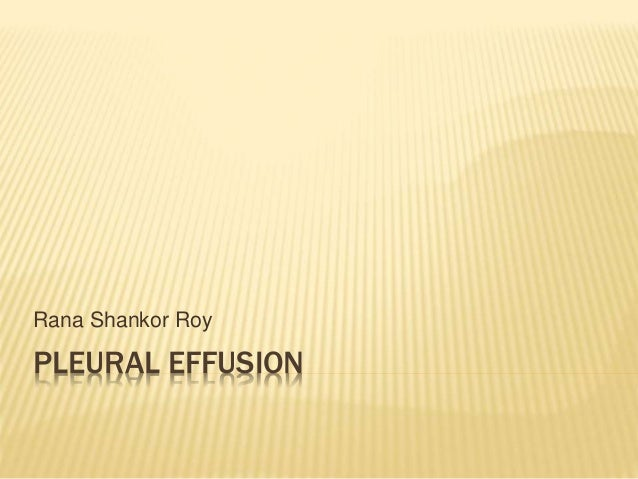 PLEURAL EFFUSION Rana Shankor Roy