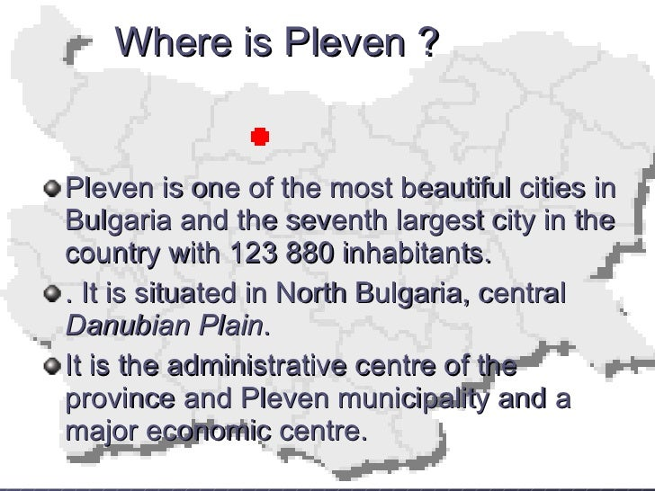 <ul><li>Pleven is one of the most beautiful cities in Bulgaria and the seventh largest city in the country with 123880 in...