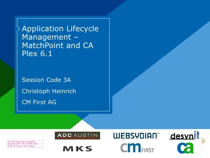 Application Lifecycle Management – MatchPoint and CA Plex 6.1 Session Code 3A Christoph Heinrich CM First AG