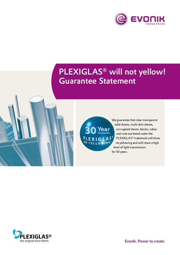 PLEXIGLAS® will not yellow!Guarantee Statement             We guarantee that clear-transparent                solid sheets...