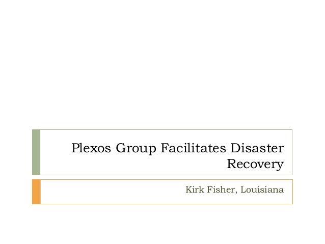 Plexos Group Facilitates Disaster Recovery Kirk Fisher, Louisiana