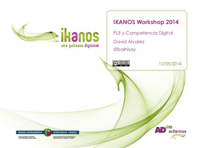 PLE y Competencia Digital IKANOS Workshop 2014 12/05/2014 David Álvarez @balhisay