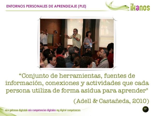 """!17 ENTORNOS PERSONALES DE APRENDIZAJE (PLE) """"Conjunto de herramientas, fuentes de información, conexiones y actividades q..."""
