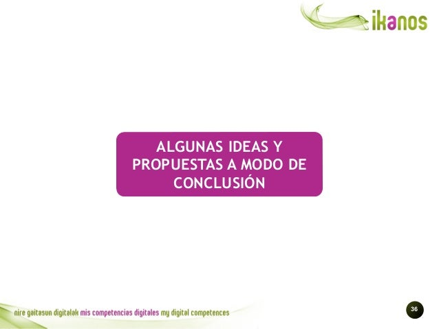 !36 ALGUNAS IDEAS Y PROPUESTAS A MODO DE CONCLUSIÓN