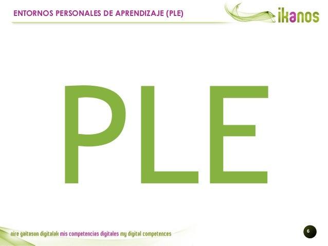 !6 ENTORNOS PERSONALES DE APRENDIZAJE (PLE) PLE