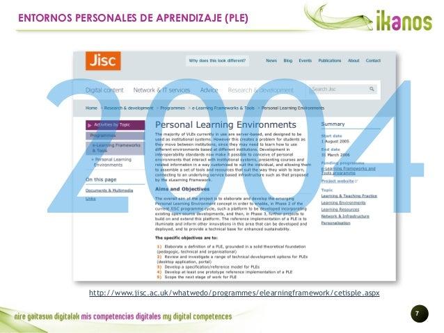 !7 ENTORNOS PERSONALES DE APRENDIZAJE (PLE) http://www.jisc.ac.uk/whatwedo/programmes/elearningframework/cetisple.aspx 2004