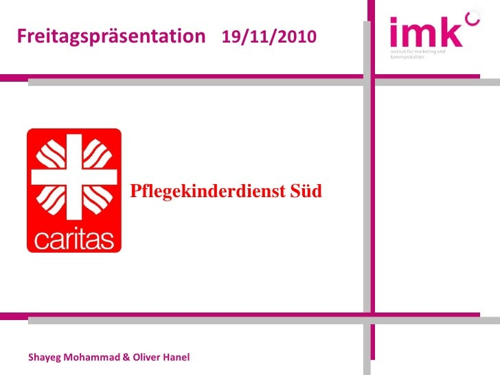 Freitagspräsentation 19/11/2010                   Pflegekinderdienst Süd Shayeg Mohammad & Oliver Hanel