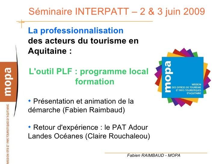 Séminaire INTERPATT – 2 & 3 juin 2009  <ul><li>La professionnalisation </li></ul><ul><li>des acteurs du tourisme en Aquita...