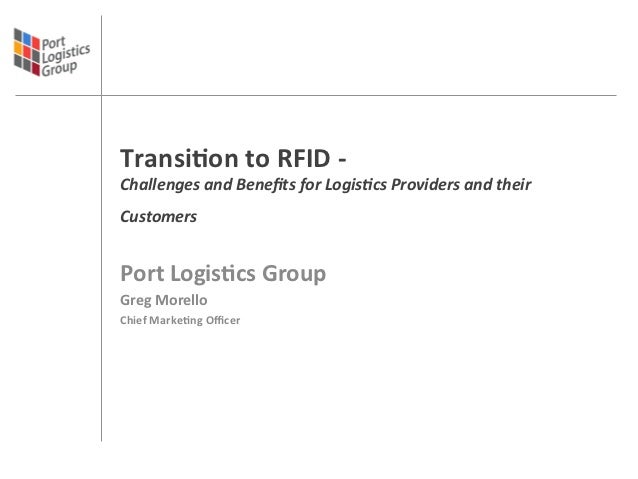 Transion to RFID -‐ Challenges and Benefits for Logis3cs Providers and their Customers        ...