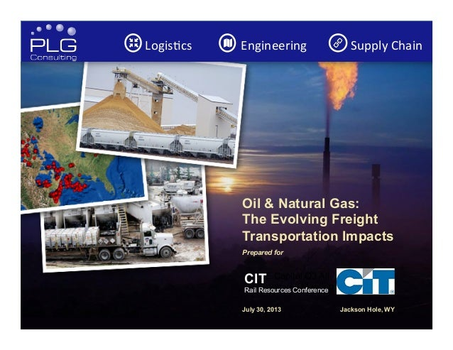 1 Oil & Natural Gas: The Evolving Freight Transportation Impacts Prepared for    July 30, 2013 Jackson Hole, WY GE Capit...
