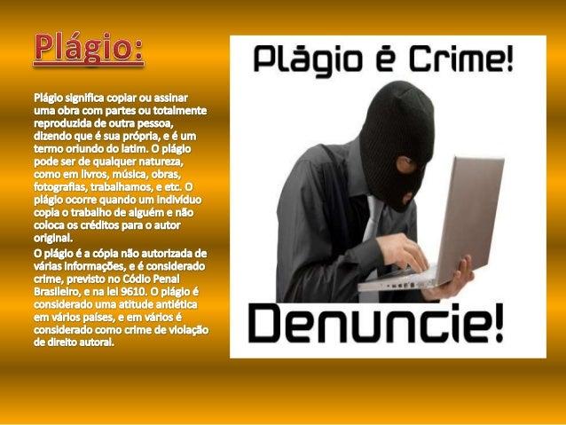 Plágio em trabalhos acadêmicos • Existem também diversos casos de plágio no mundo acadêmico, por exemplo, em faculdades, c...