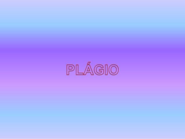Provém do latim plagium: ação de roubar uma pessoa, sequestrar, vender homens livres como escravos , relacionada ao verbo ...