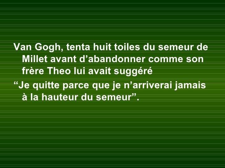 """Van Gogh, tenta huit toiles du semeur de  Millet avant d'abandonner comme son  frère Theo lui avait suggéré""""Je quitte parc..."""
