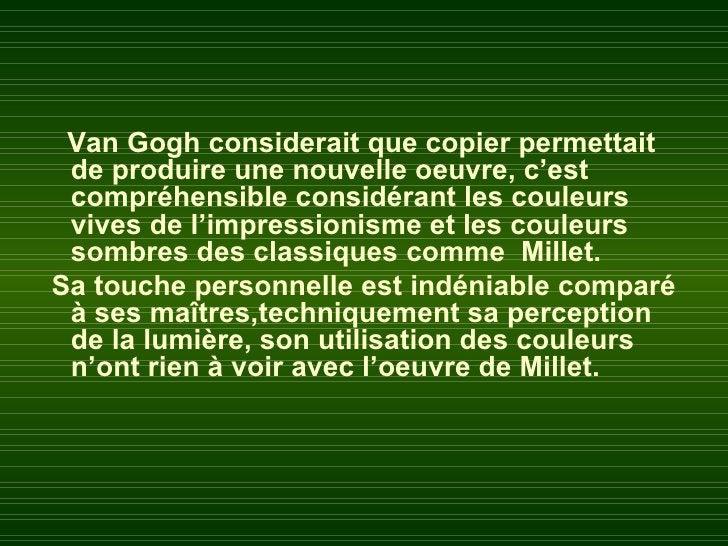 Van Gogh considerait que copier permettait de produire une nouvelle oeuvre, c'est compréhensible considérant les couleurs ...
