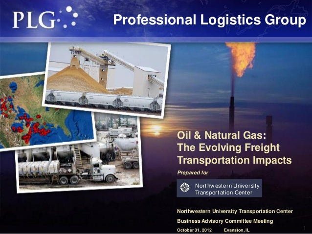 Professional Logistics Group         Oil & Natural Gas:         The Evolving Freight         Transportation Impacts       ...