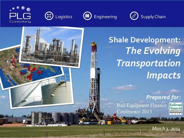 Logistics  Engineering  Supply Chain  Shale Development:  The Evolving Transportation Impacts Prepared for: Rail Equipment...