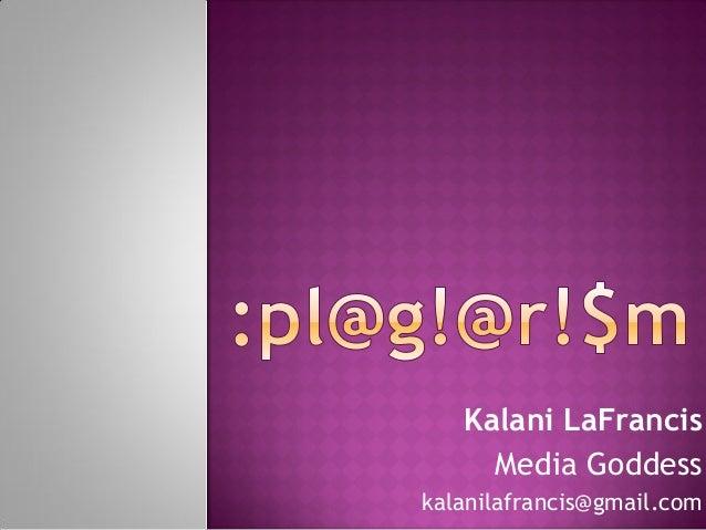 Kalani LaFrancis     Media Goddesskalanilafrancis@gmail.com
