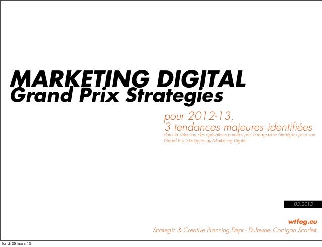 MARKETING DIGITAL   Grand Prix Strategies                       pour 2012-13,                       3 tendances majeures i...
