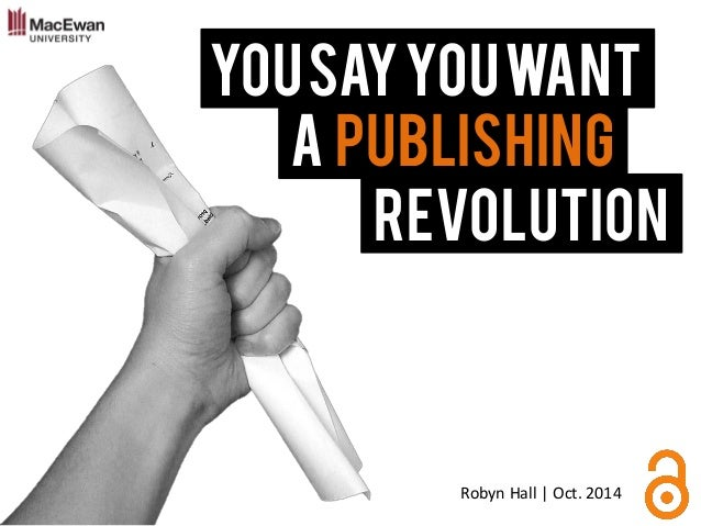 You Say You Want  A Publishing  Revolution  Robyn Hall | Oct. 2014
