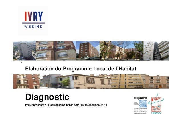 Square-Urbanis / PLH d'Ivry-sur-Seine / Diagnostic / Novembre 2010                                                        ...