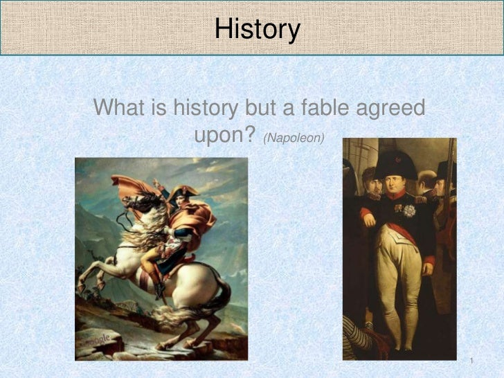 HistoryWhat is history but a fable agreed          upon? (Napoleon)                                     1