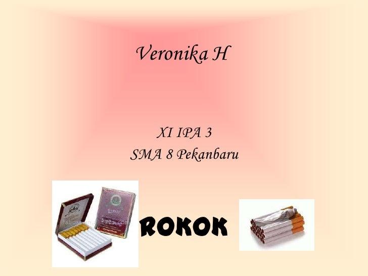 Veronika H<br />XI IPA 3<br />SMA 8 Pekanbaru<br />ROKOK<br />
