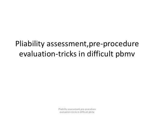 Pliability assessment,pre-procedure evaluation-tricks in difficult pbmv Pliability assessment,pre-procedure evaluation-tri...