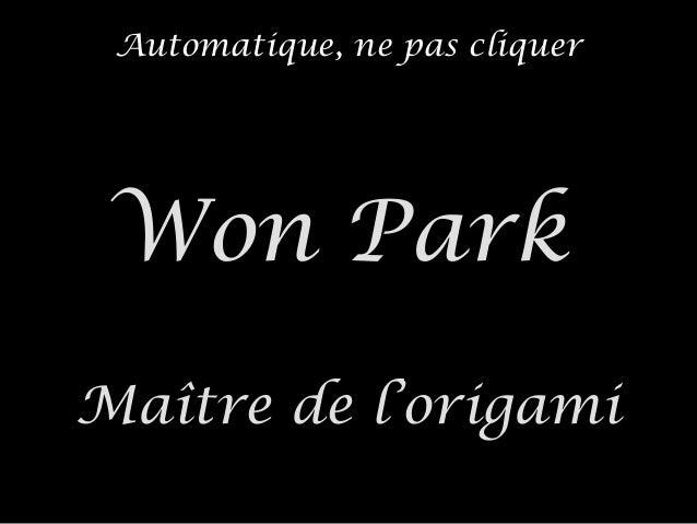 Automatique, ne pas cliquer Won ParkWon Park Maître de l'origamiMaître de l'origami