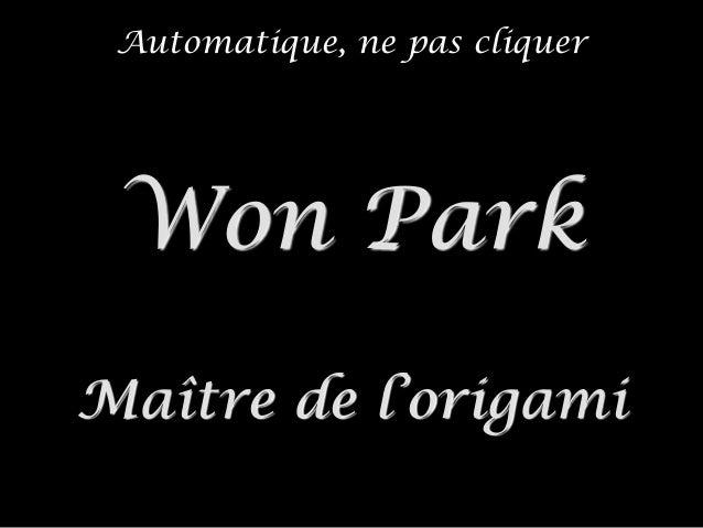 Automatique, ne pas cliquer Won Park Maître de l'origami