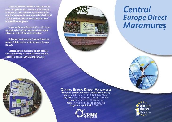 Centrul    Reţeaua EUROPE DIRECT este unul din- tre principalele instrumente ale Comisiei Europene şi are rolul de a preze...