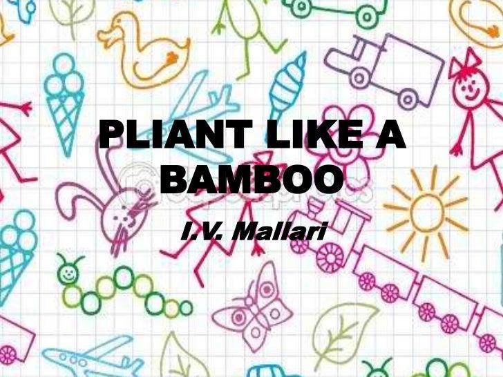 PLIANT LIKE A   BAMBOO   I.V. Mallari