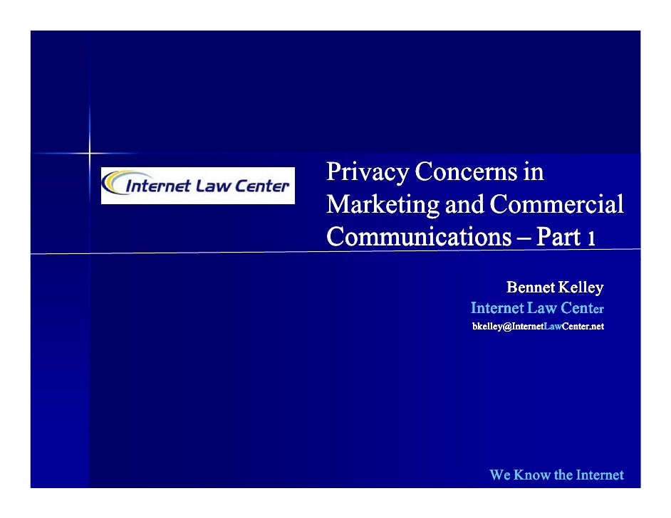 Privacy Concerns in Marketing and Commercial Communications – Part 1                 Bennet Kelley            Internet Law...
