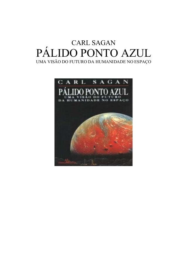 CARL SAGANPÁLIDO PONTO AZULUMA VISÃO DO FUTURO DA HUMANIDADE NO ESPAÇO