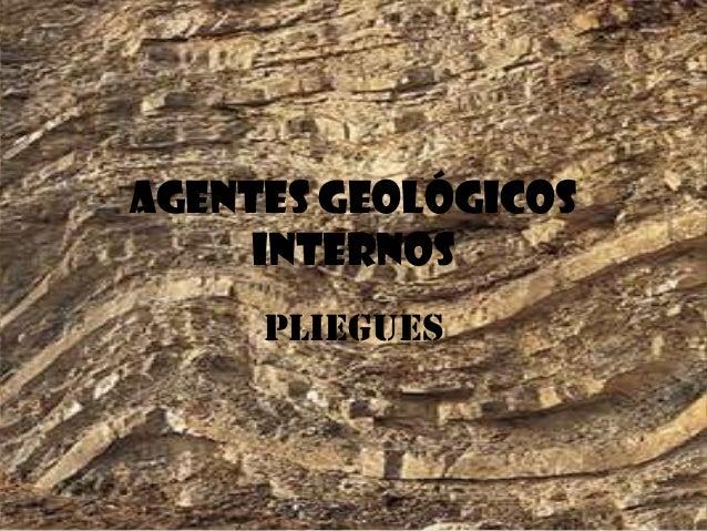 AGENTES GEOLÓGICOS INTERNOS PLIEGUES