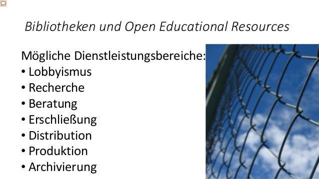 Bibliotheken und Open Educational Resources Mögliche Dienstleistungsbereiche: • Lobbyismus • Recherche • Beratung • Erschl...