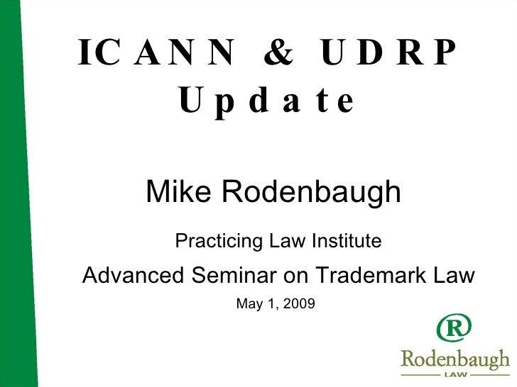 ICANN & UDRP Update Mike Rodenbaugh <ul><li>Practicing Law Institute </li></ul><ul><li>Advanced Seminar on Trademark Law <...