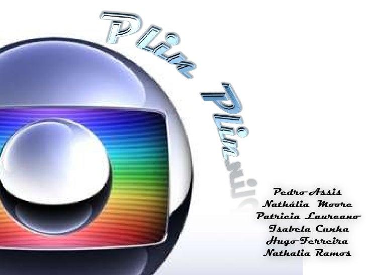 Plim-Plim                    Pedro Assis              Nathália Moore             Patricia Laureano               Isabela C...