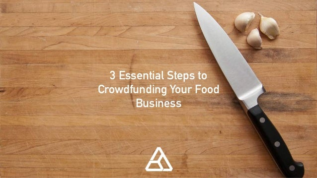 3 Essential Steps to Crowdfunding Your Food Business
