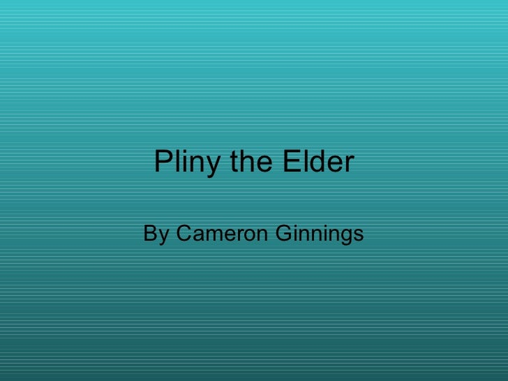 Pliny the Elder By Cameron Ginnings