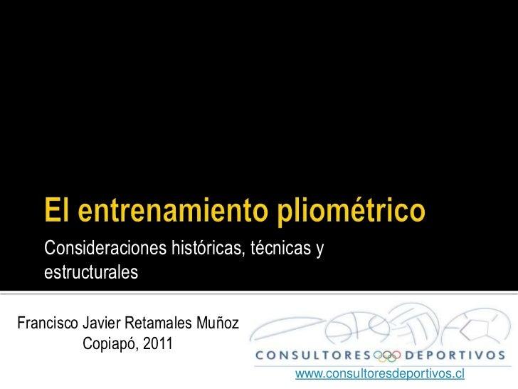 Consideraciones históricas, técnicas y   estructuralesFrancisco Javier Retamales Muñoz          Copiapó, 2011             ...