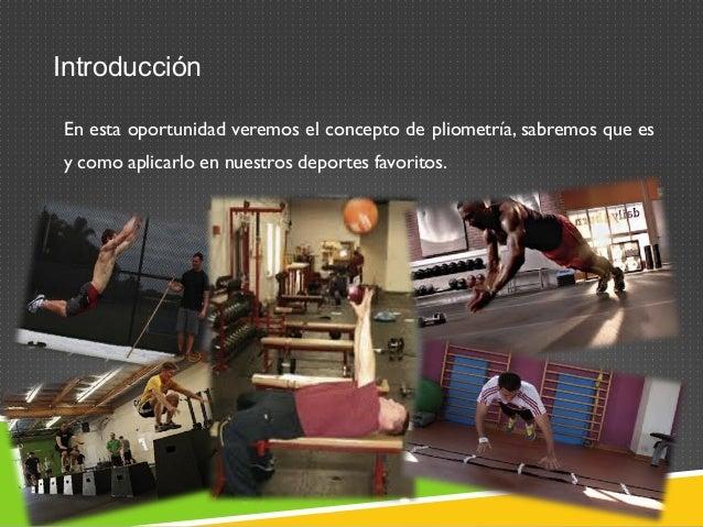 Introducción  En esta oportunidad veremos el concepto de pliometría, sabremos que es  y como aplicarlo en nuestros deporte...