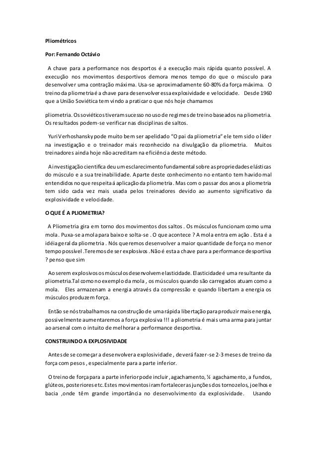 Pliométricos  Por: Fernando Octávio  A chave para a performance nos desportos é a execução mais rápida quanto possível. A ...