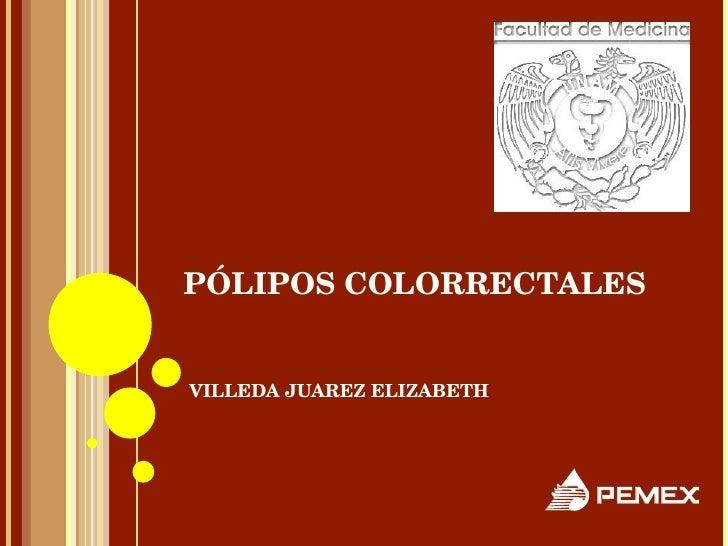 PÓLIPOS COLORRECTALES VILLEDA JUAREZ ELIZABETH