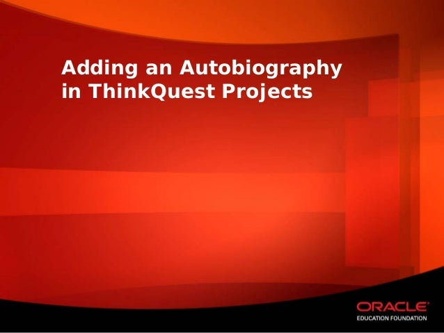 Adding an Autobiographyin ThinkQuest Projects