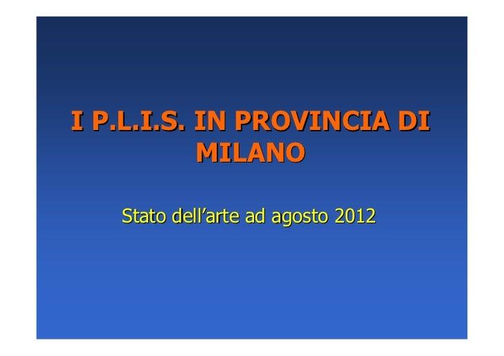 I P.L.I.S. IN PROVINCIA DI           MILANO   Stato dell'arte ad agosto 2012
