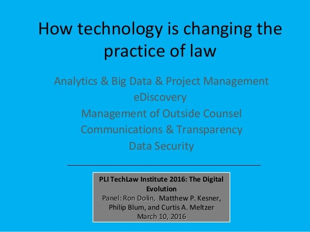 How technology is changing the practice of law Analytics & Big Data & Project Management eDiscovery Management of Outside ...