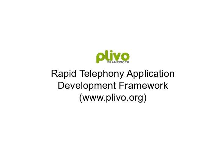 Rapid Telephony Application Development Framework (www.plivo.org)