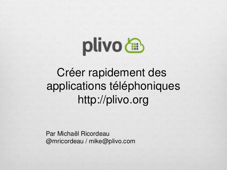 Créer rapidement desapplications téléphoniques      http://plivo.orgPar Michaël Ricordeau@mricordeau / mike@plivo.com