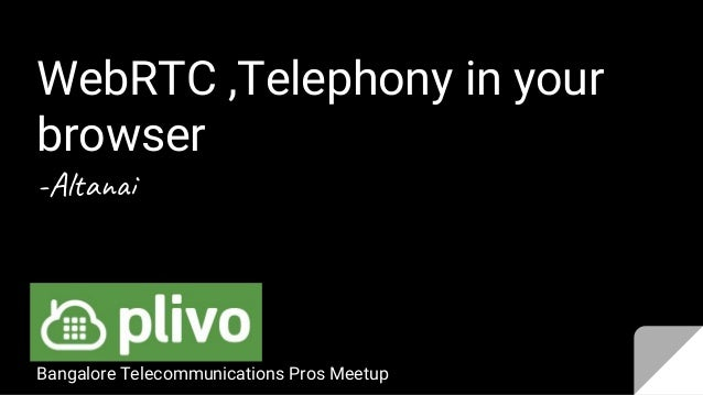 WebRTC ,Telephony in your browser -Al a Bangalore Telecommunications Pros Meetup