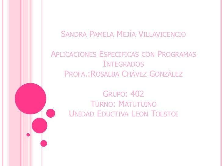 Sandra Pamela Mejía VillavicencioAplicaciones Especificas con Programas IntegradosProfa.:Rosalba Chávez GonzálezGrupo: 402...